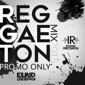 Reggaeton 2015 Promo Only