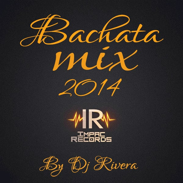 Bachata Mix 2014 DJ Rivera Impac Records