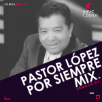 Pastor Lopez Por Siempre Mix Ermack DJ I.R.