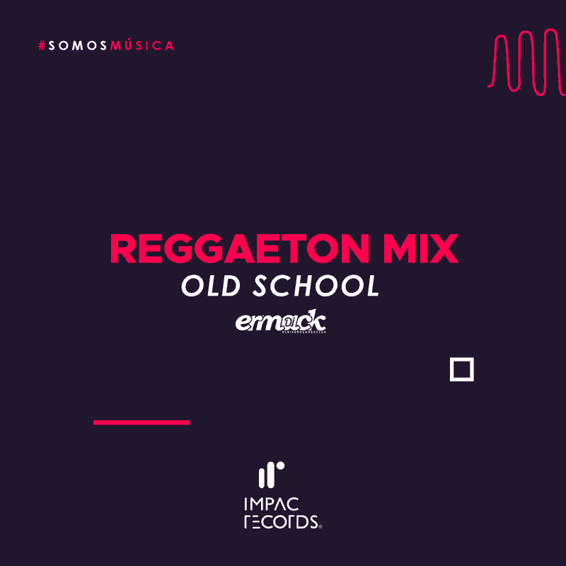 Reggaeton Mix Old School Ermack DJ Impac Records