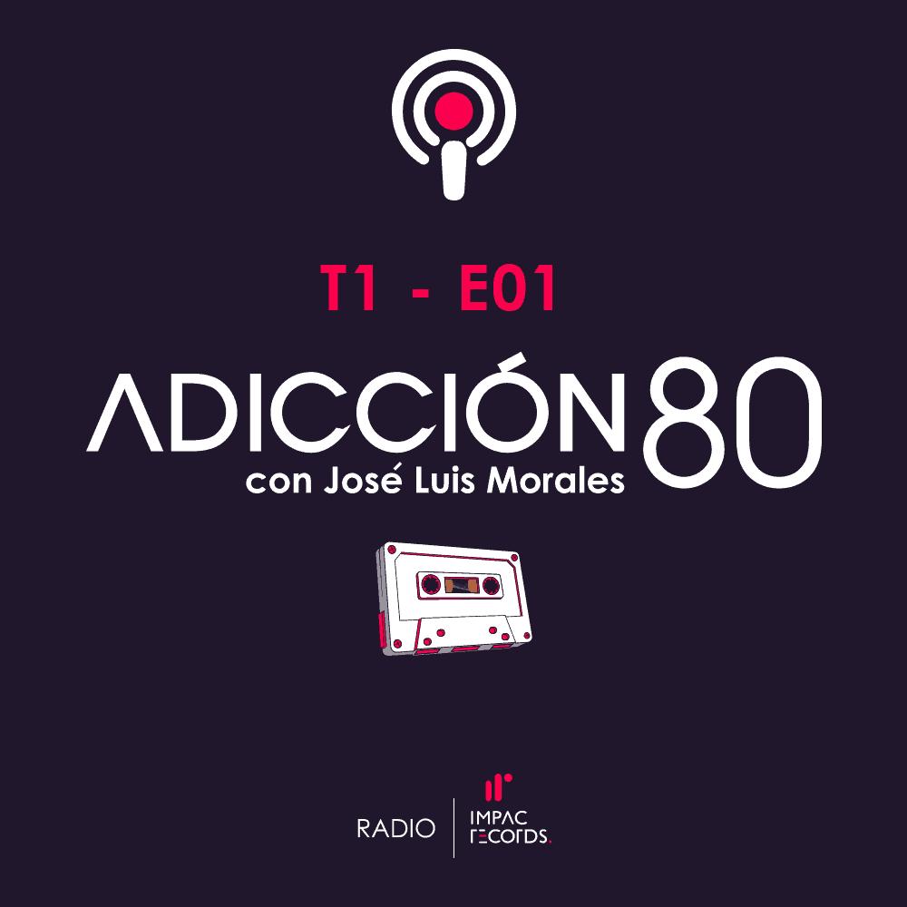 ADICCION 80 T1 - E01 Adiccion 80 - Jose Luis Morales Impac Records Radio