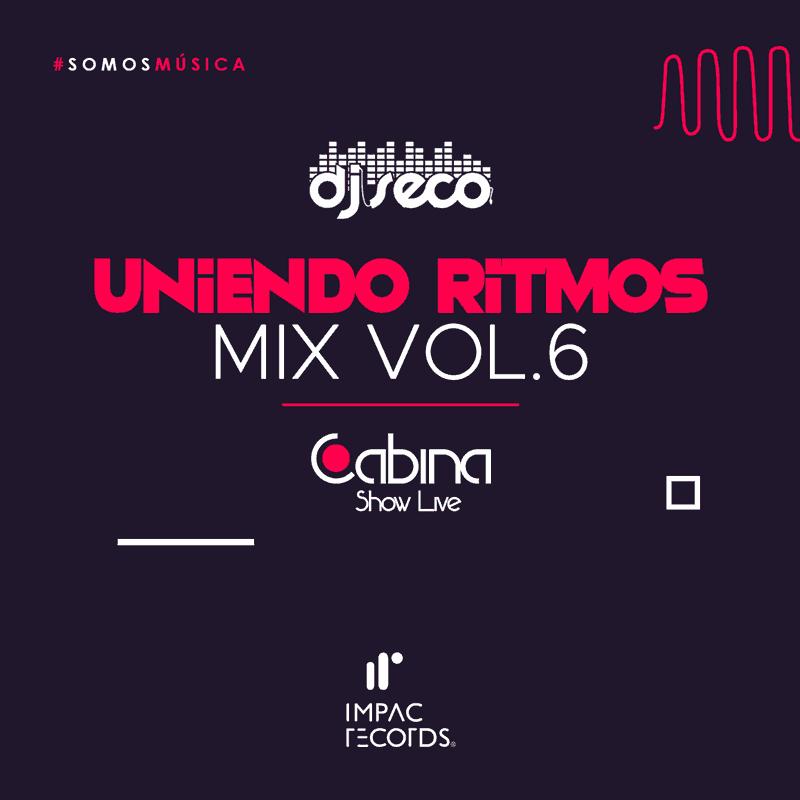 Uniendo-Ritmos-Mix-Vol6-DJ-Seco-Cabina-Show-Live Impac Records