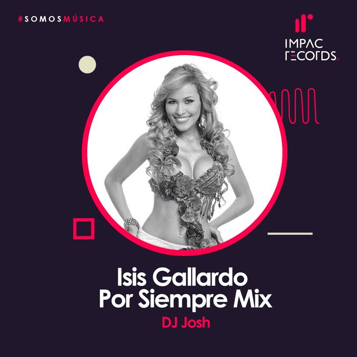 Isis Gallardo Por Siempre Mix DJ Josh Impac Records